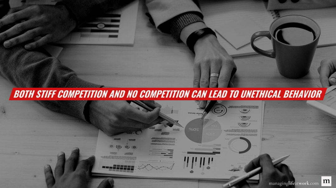 Both stiff competition and no competition can lead to unethical behavior