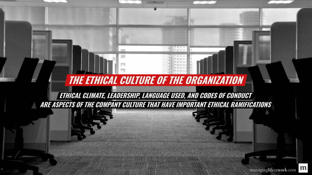 Ethical climate, leadership, language used, and codes of conduct are aspects of the company culture that have important ethical ramifications